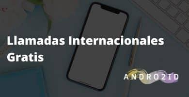 como hacer llamadas internacionales gratis