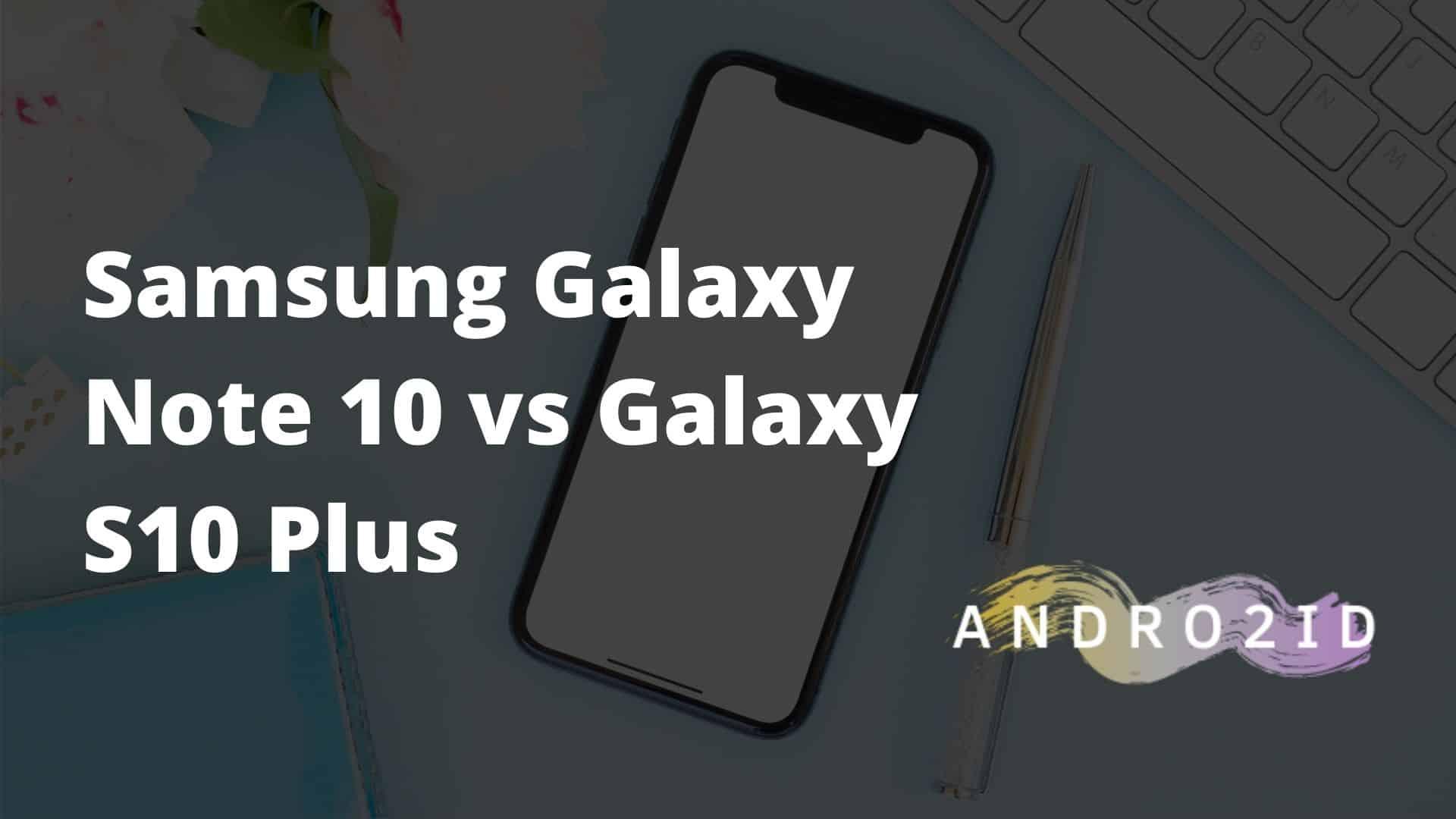 Samsung Galaxy Note 10 vs Galaxy S10 Plus